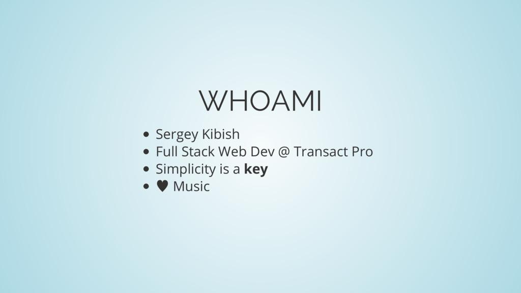 WHOAMI Sergey Kibish Full Stack Web Dev @ Trans...