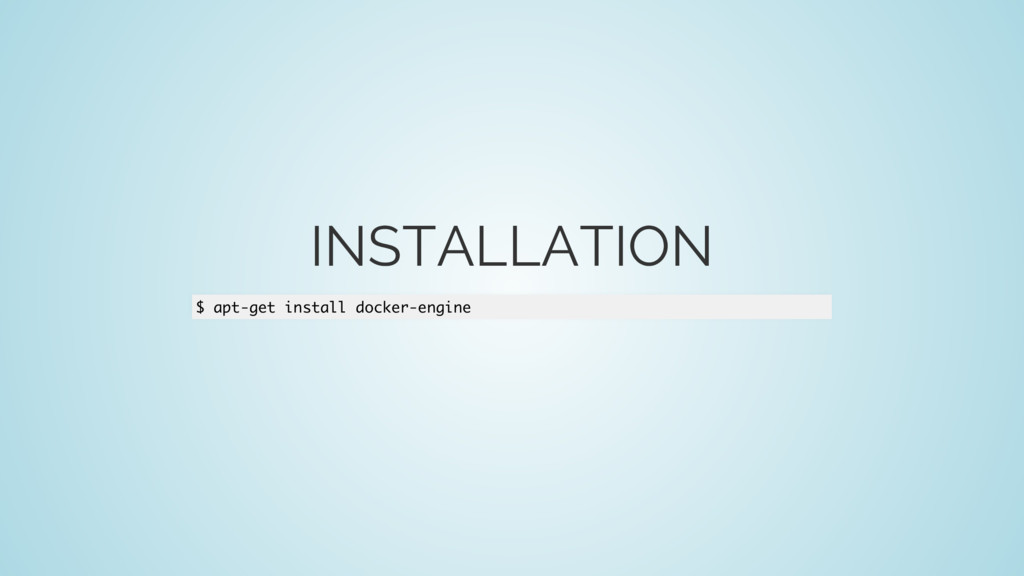 INSTALLATION $ apt-get install docker-engine