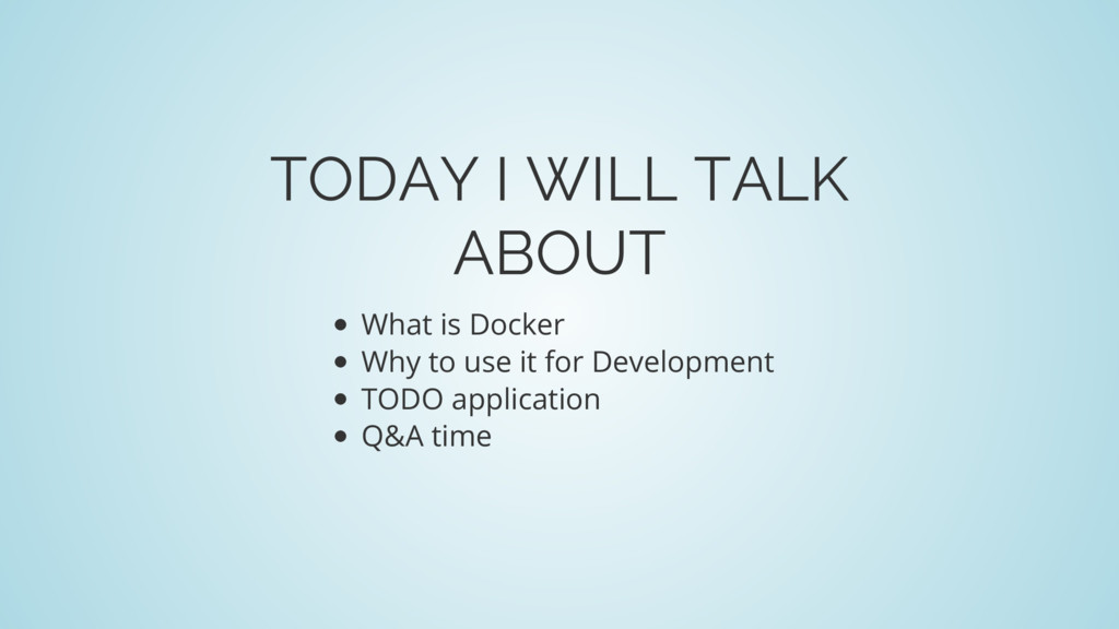 TODAY I WILL TALK ABOUT What is Docker Why to u...