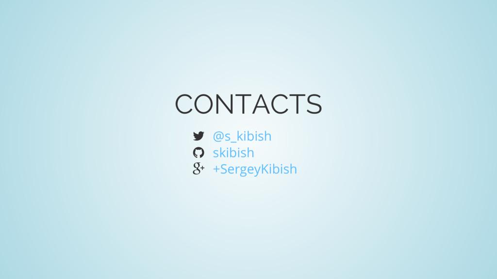 CONTACTS  @s_kibish  skibish  +SergeyKibish