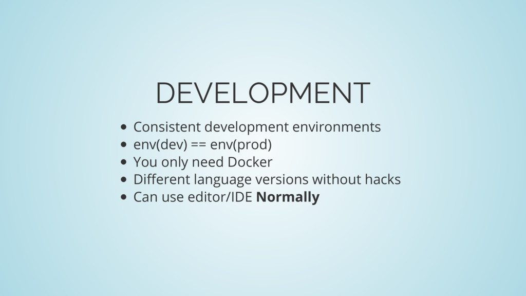DEVELOPMENT Consistent development environments...