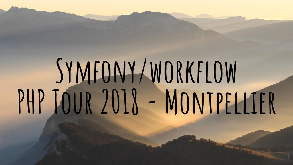 Symfony/workflow PHP Tour 2018 - Montpellier 1