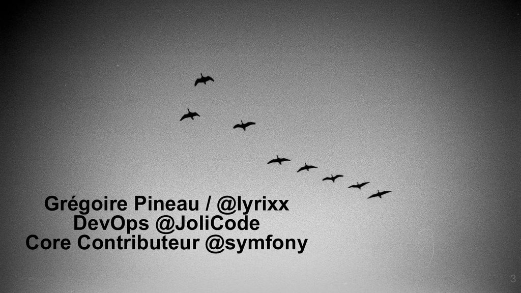 Grégoire Pineau / @lyrixx DevOps @JoliCode Core...