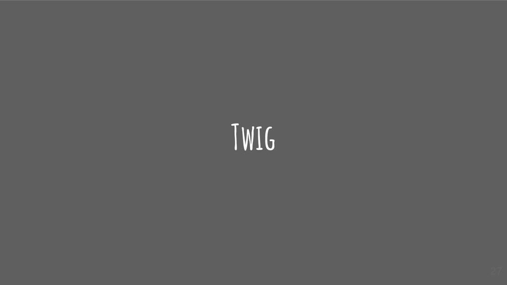 Twig 27