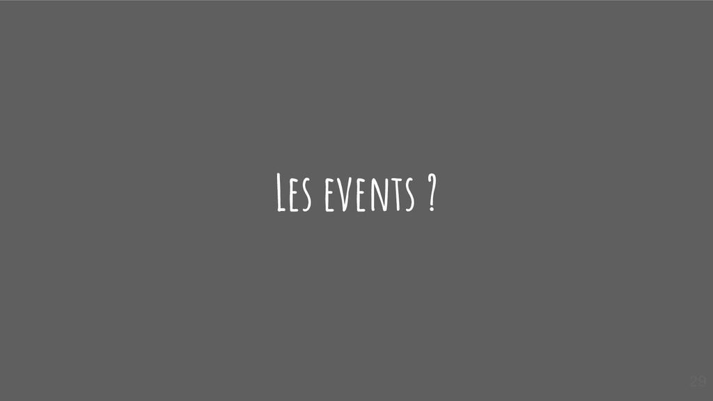 Les events ? 29