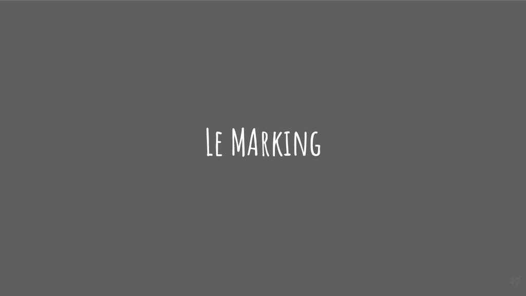 Le MArking 47