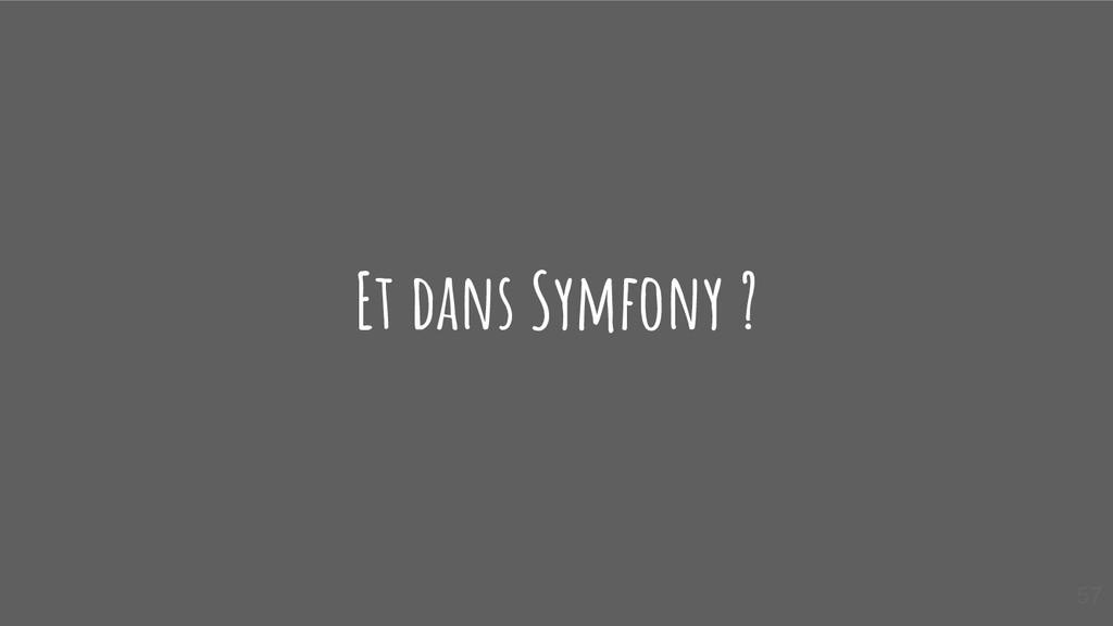 Et dans Symfony ? 57