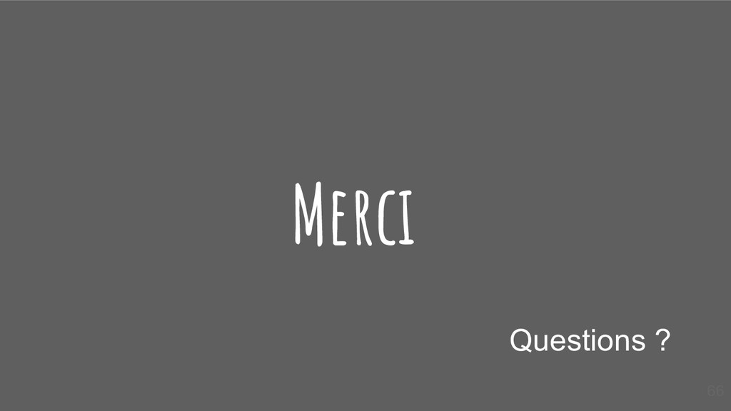 Merci Questions ? 66