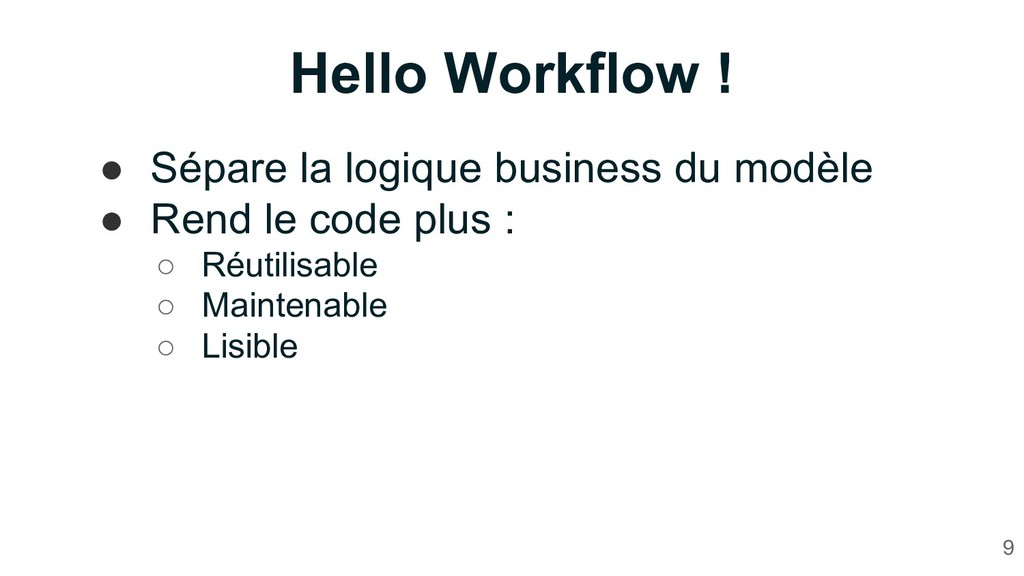 9 Hello Workflow ! ● Sépare la logique business...
