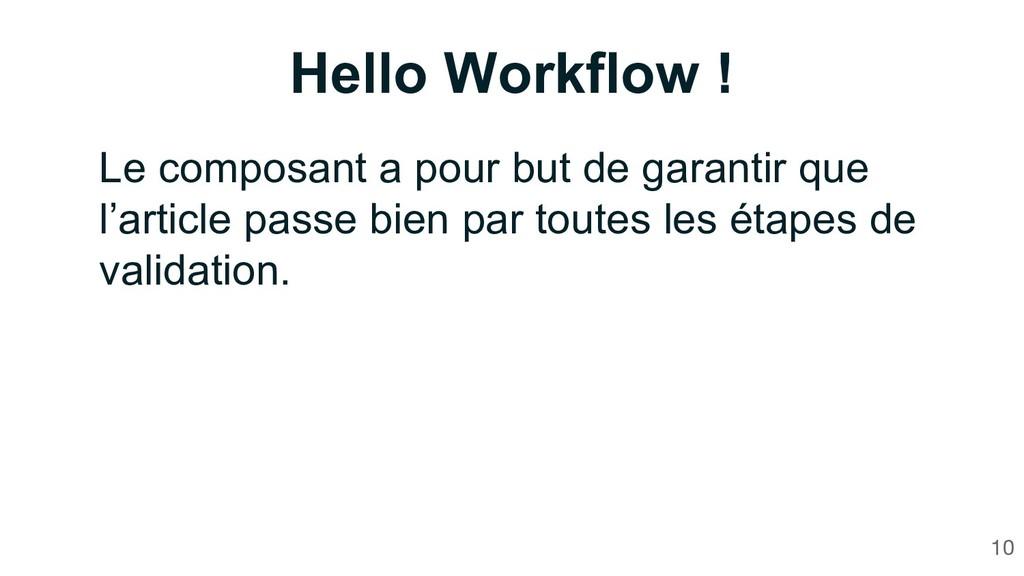 Hello Workflow ! Le composant a pour but de gar...