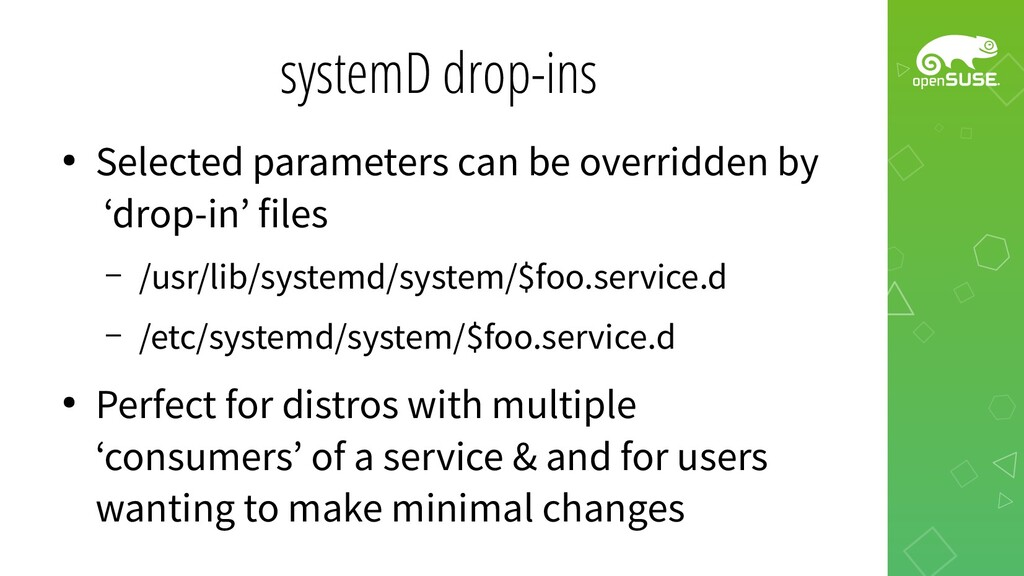 systemD drop-ins ● Selected parameters can be o...