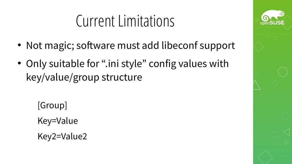Current Limitations ● Not magic; software must ...