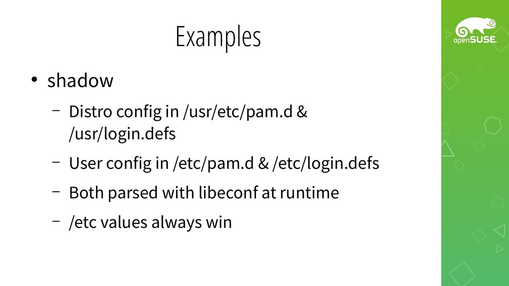 Examples ● shadow – Distro config in /usr/etc/p...