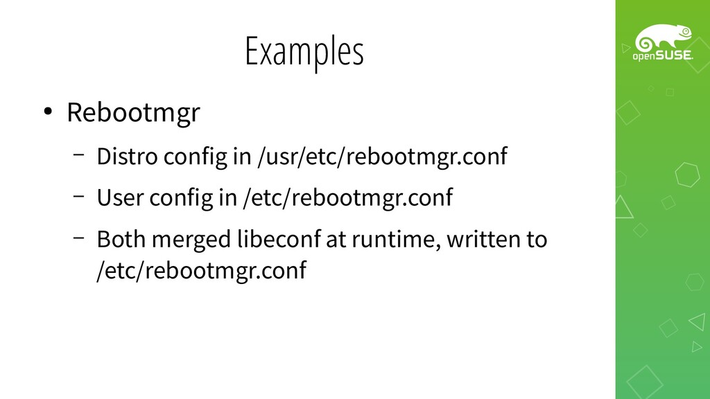 Examples ● Rebootmgr – Distro config in /usr/et...