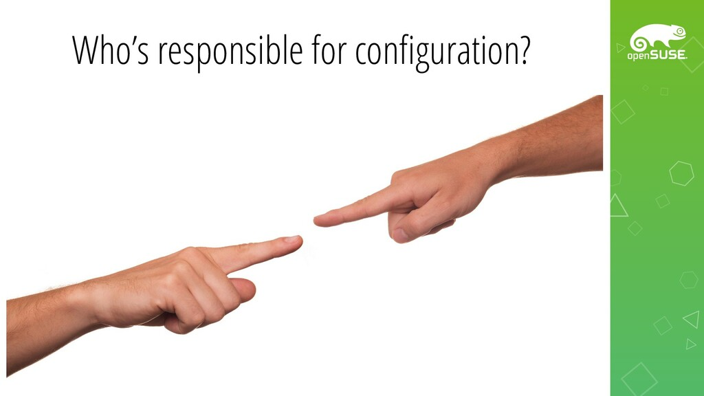 Who's responsible for configuration?