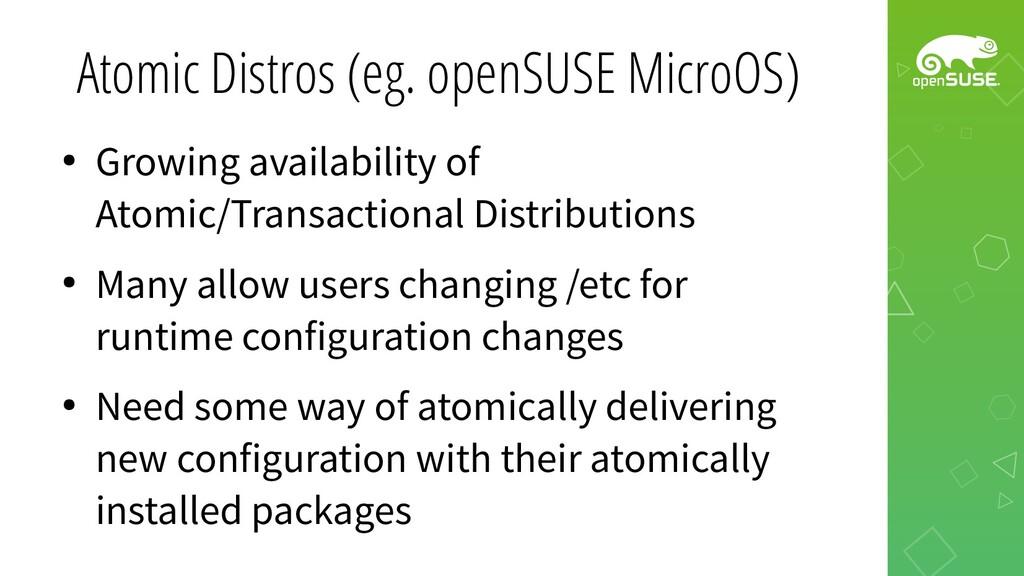Atomic Distros (eg. openSUSE MicroOS) ● Growing...