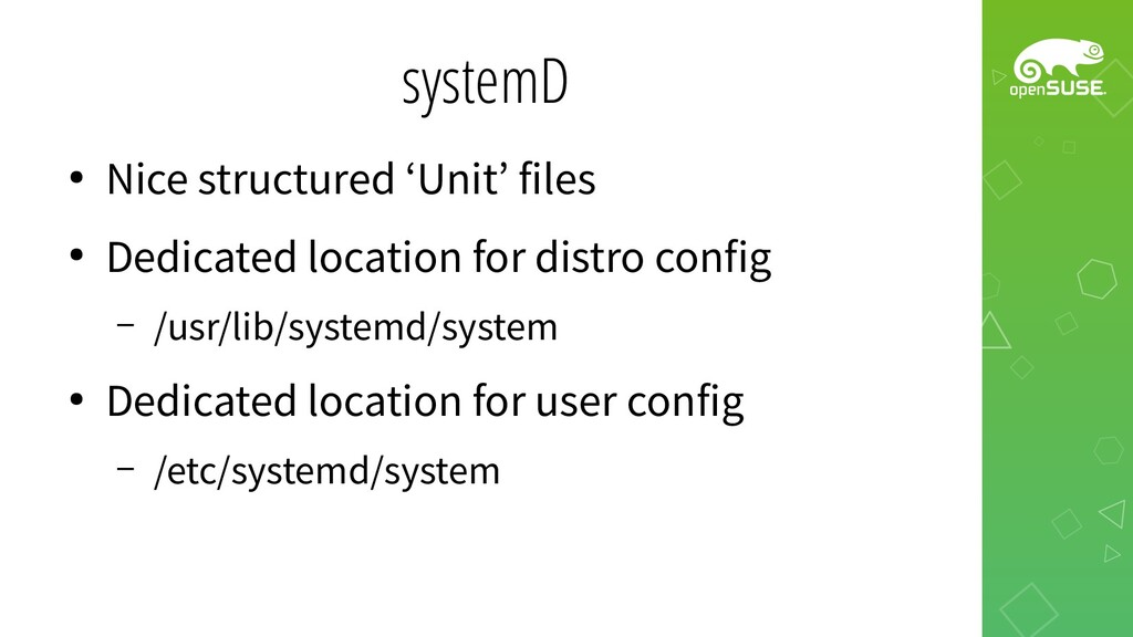 systemD ● Nice structured 'Unit' files ● Dedica...