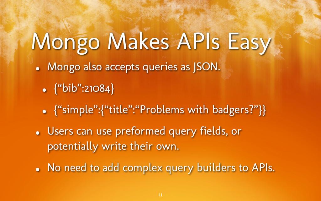 Mongo Makes APIs Easy • Mongo also accepts quer...
