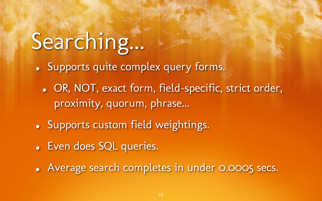 Searching... • Supports quite complex query for...