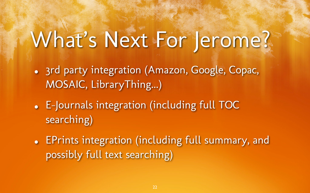 What's Next For Jerome? • 3rd party integration...