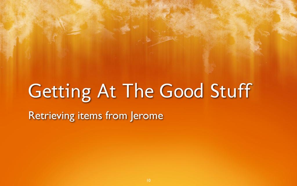Getting At The Good Stuff 10 Retrieving items f...