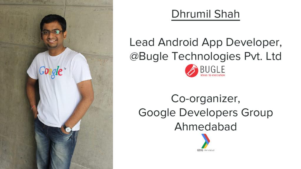 Dhrumil Shah Lead Android App Developer, @Bugle...