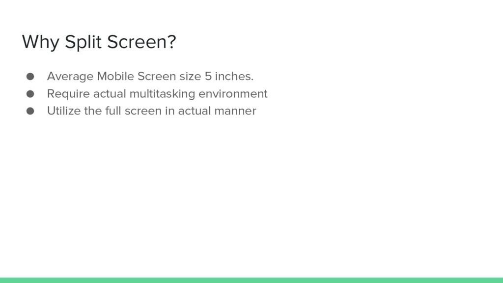 Why Split Screen? ● Average Mobile Screen size ...