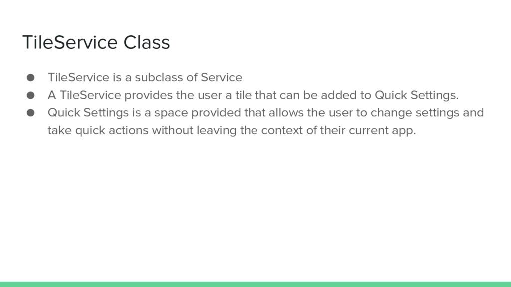 TileService Class ● TileService is a subclass o...