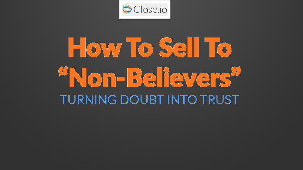 """How To Sell To """"Non-Believers"""" TURNING DOUBT IN..."""