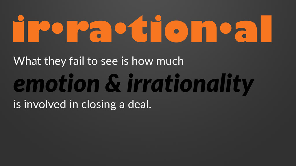 ir·ra·tion·al What they fail to see is how much...