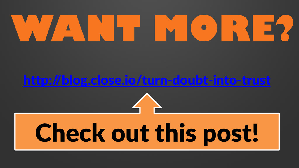 WANT MORE? http:/ /blog.close.io/turn-doubt-int...