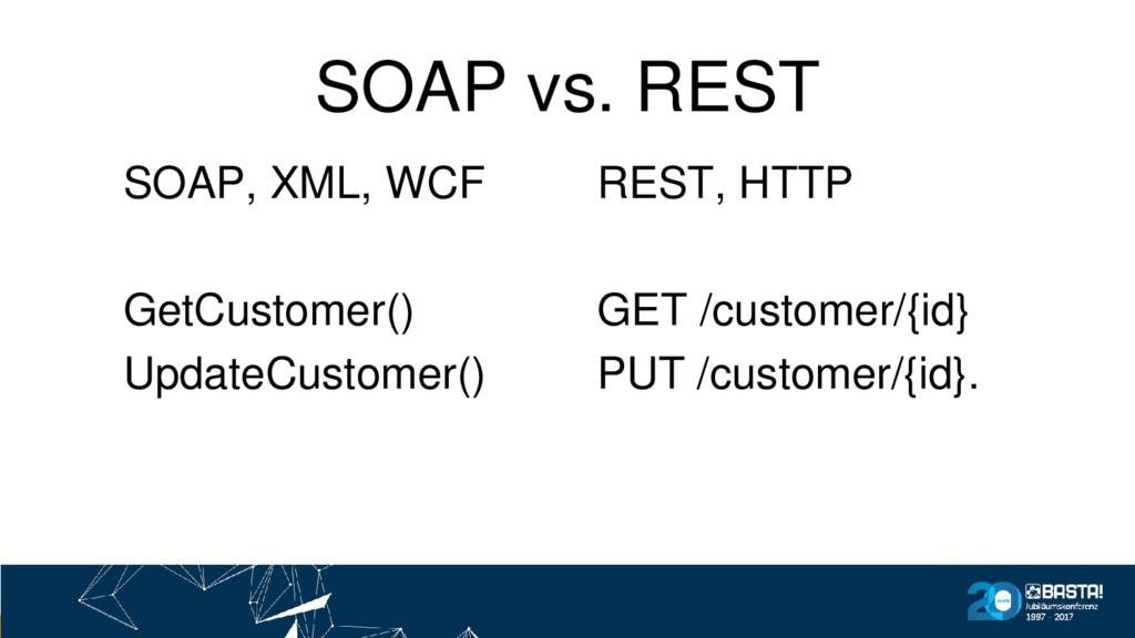 SOAP vs. REST SOAP, XML, WCF GetCustomer() Upda...