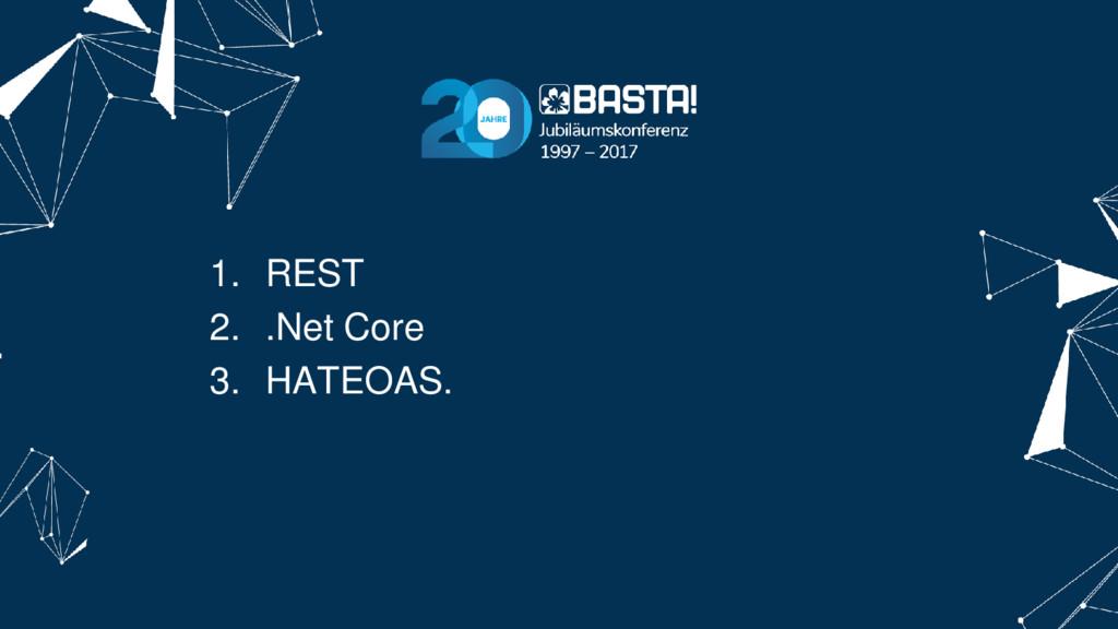 1. REST 2. .Net Core 3. HATEOAS.