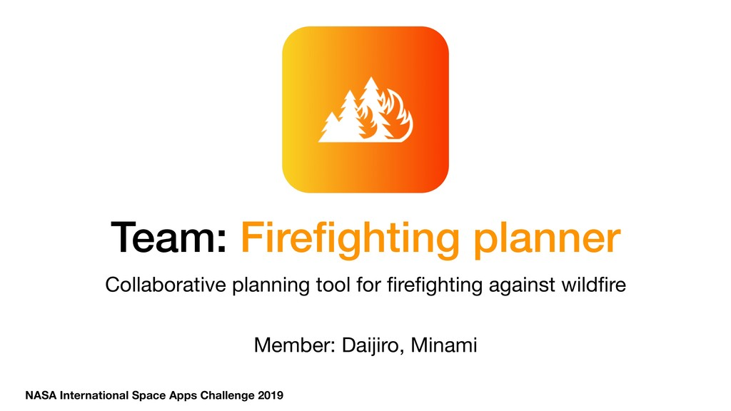 Team: Firefighting planner Member: Daijiro, Mina...