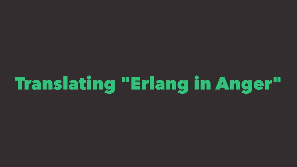 "Translating ""Erlang in Anger"""
