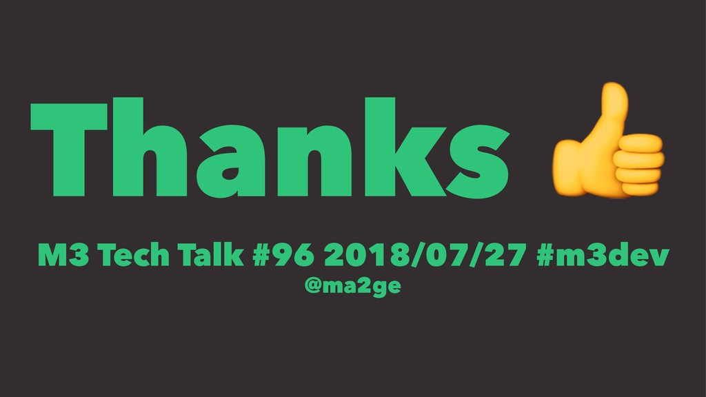 Thanks ! M3 Tech Talk #96 2018/07/27 #m3dev @ma...