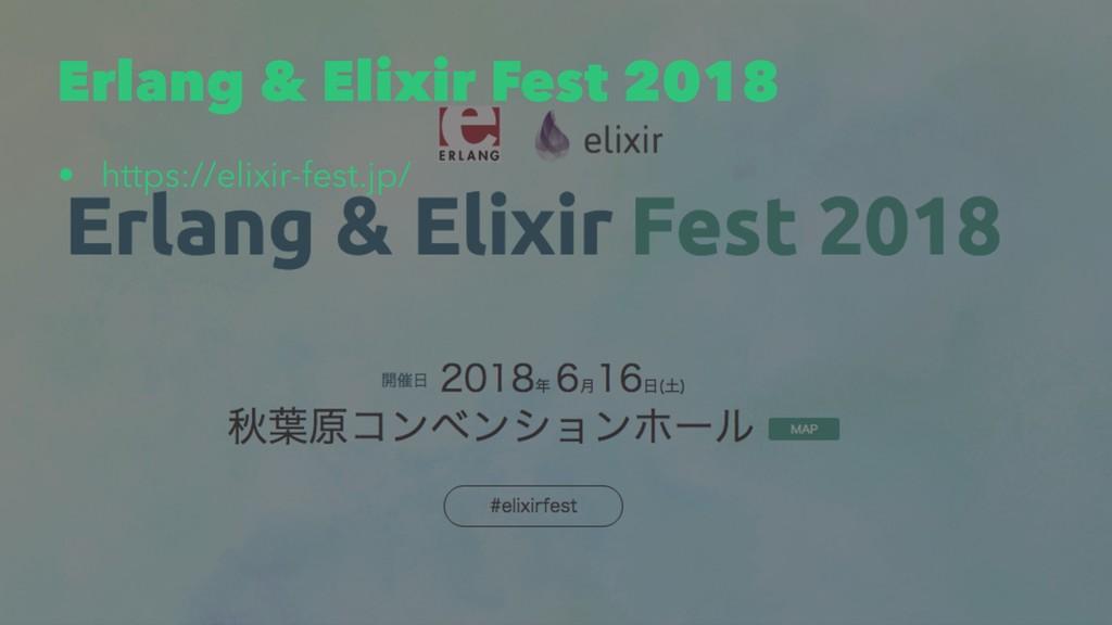 Erlang & Elixir Fest 2018 • https://elixir-fest...