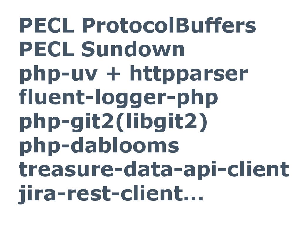 PECL ProtocolBuffers PECL Sundown php-uv + http...