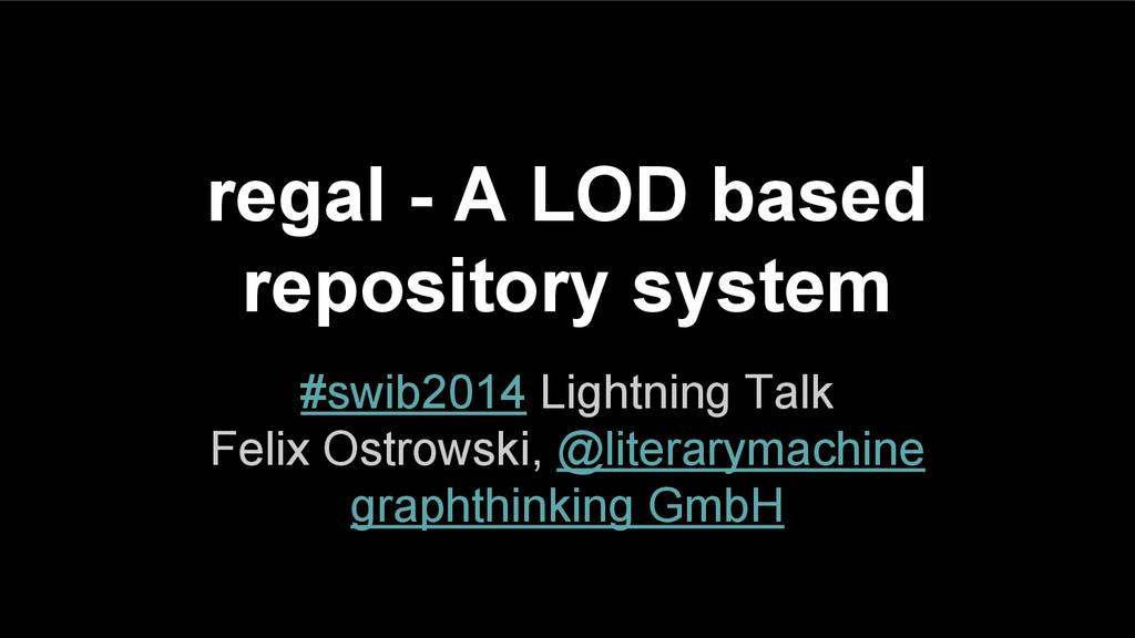regal - A LOD based repository system #swib2014...