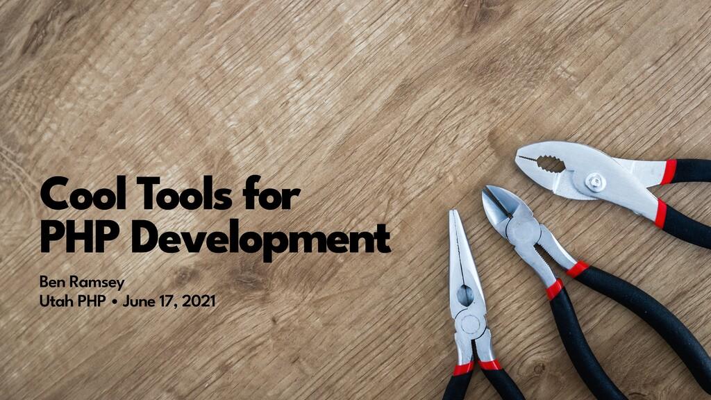 Cool Tools for   PHP Development Ben Ramsey  U...