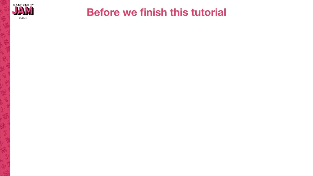 Before we finish this tutorial