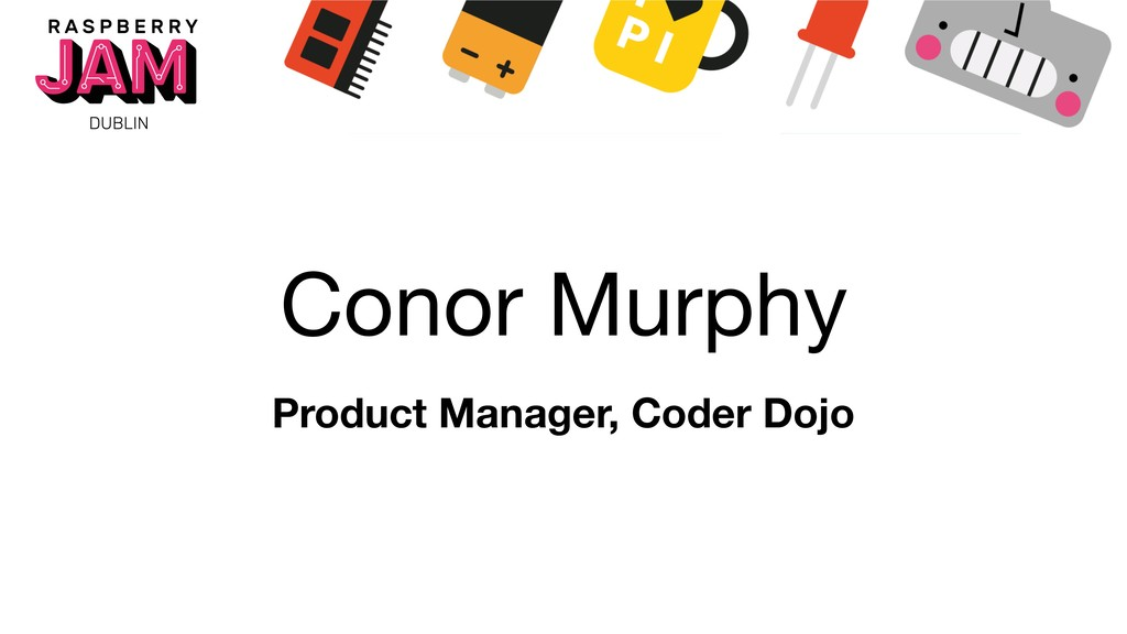 Conor Murphy Product Manager, Coder Dojo