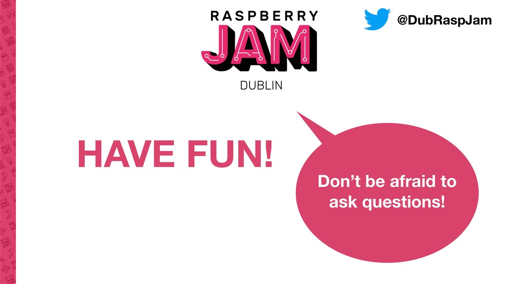 HAVE FUN! Don't be afraid to ask questions! @Du...