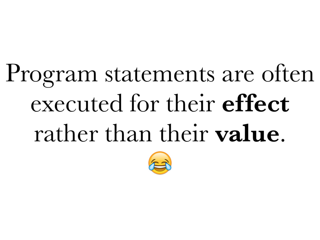 Program statements are often executed for their...