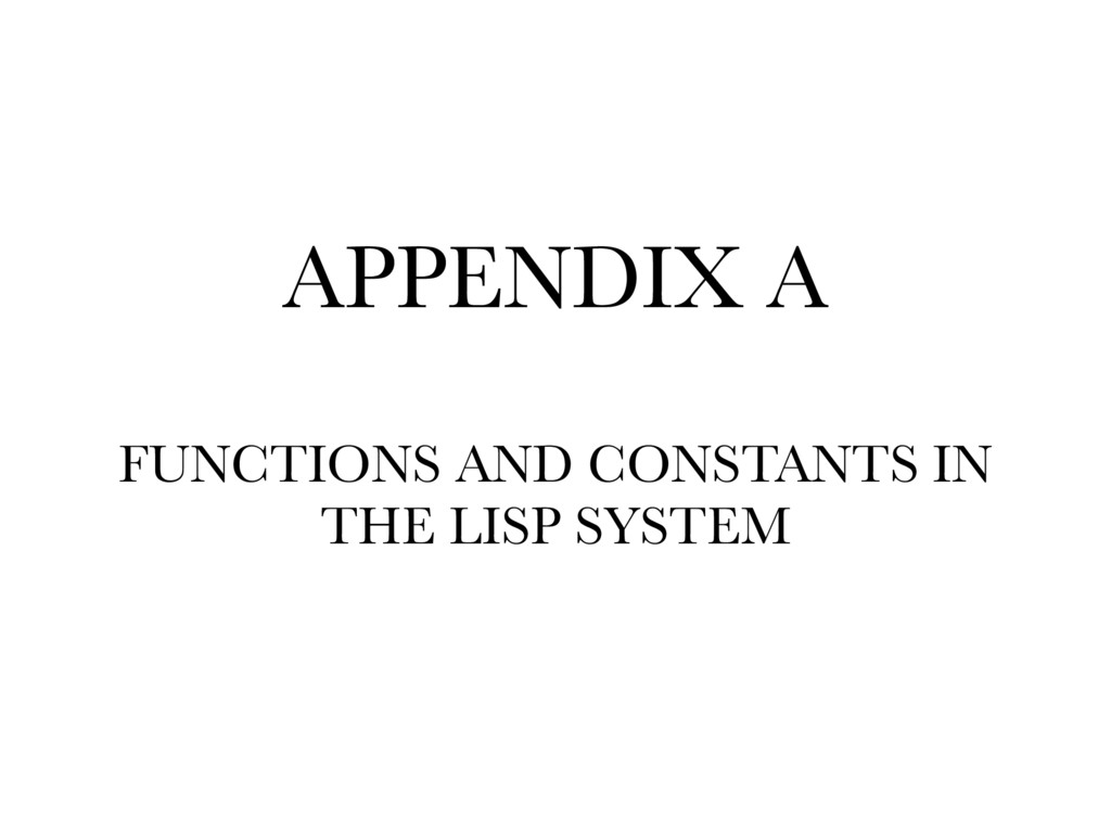 APPENDIX A FUNCTIONS AND CONSTANTS IN THE LISP...