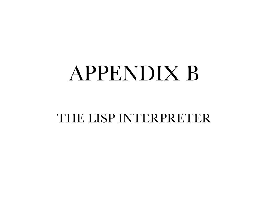 APPENDIX B THE LISP INTERPRETER