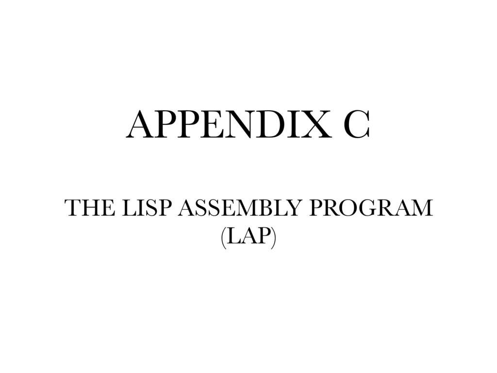APPENDIX C THE LISP ASSEMBLY PROGRAM (LAP)