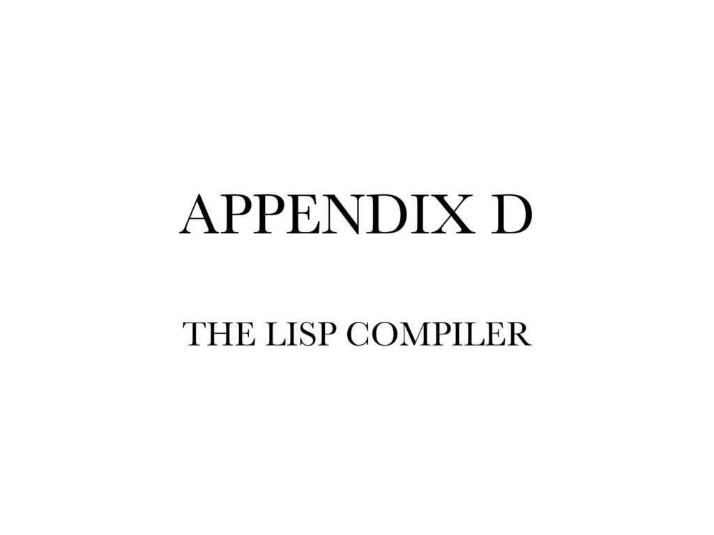 APPENDIX D THE LISP COMPILER