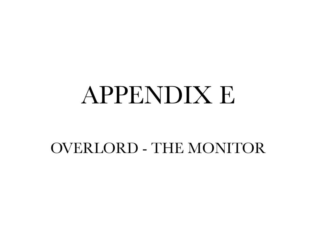 APPENDIX E OVERLORD - THE MONITOR