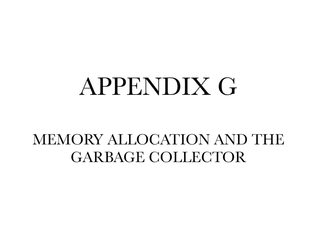 APPENDIX G MEMORY ALLOCATION AND THE GARBAGE C...